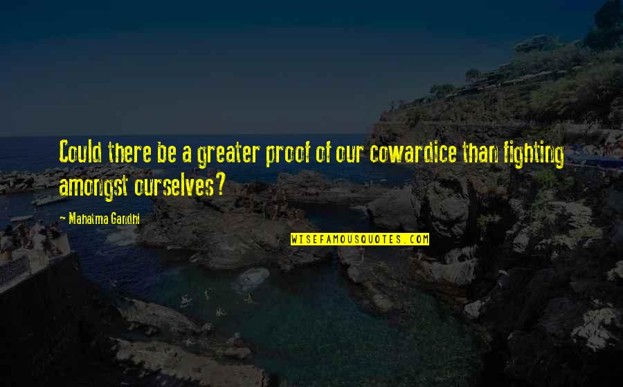 Studying Your Enemy Quotes By Mahatma Gandhi: Could there be a greater proof of our