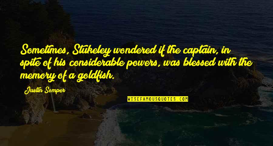 Stukeley Quotes By Justin Somper: Sometimes, Stukeley wondered if the captain, in spite