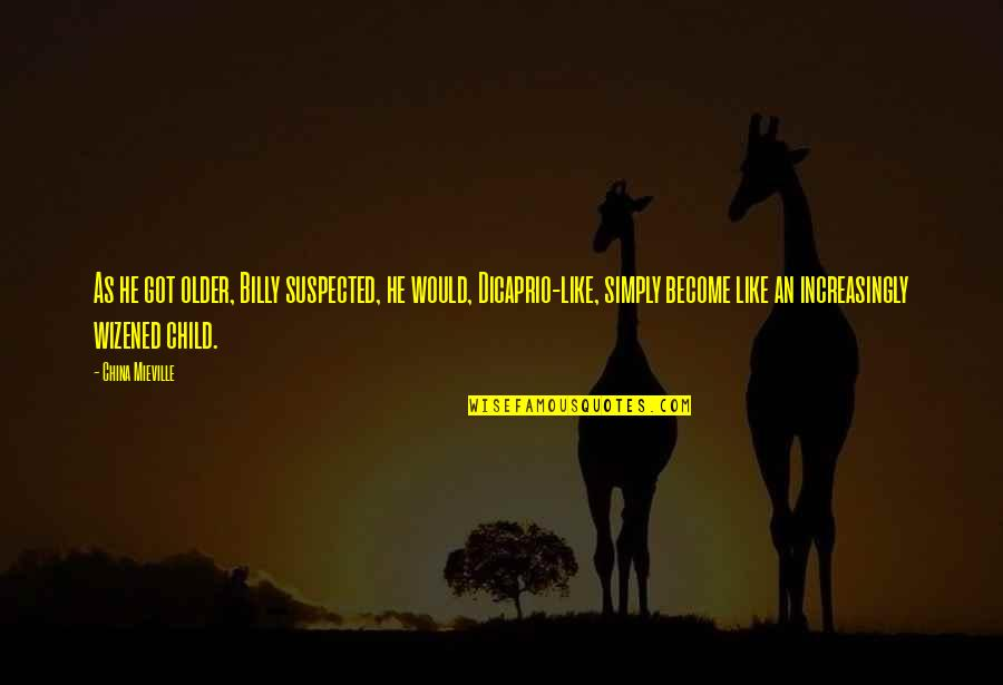 Stultorum Quotes By China Mieville: As he got older, Billy suspected, he would,
