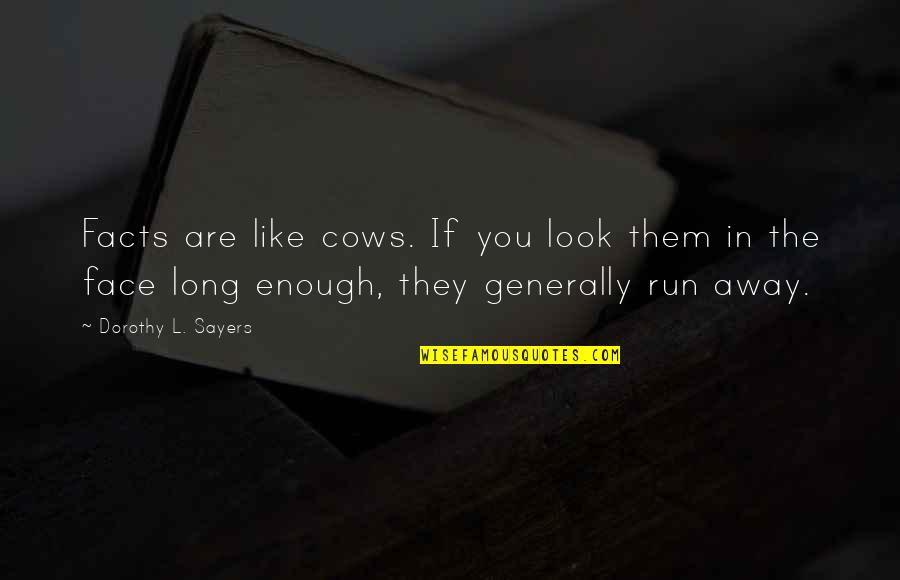 Stultorum Quotes By Dorothy L. Sayers: Facts are like cows. If you look them