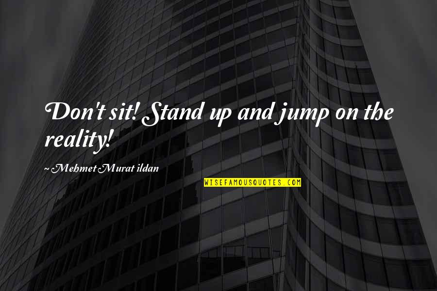 Stultorum Quotes By Mehmet Murat Ildan: Don't sit! Stand up and jump on the