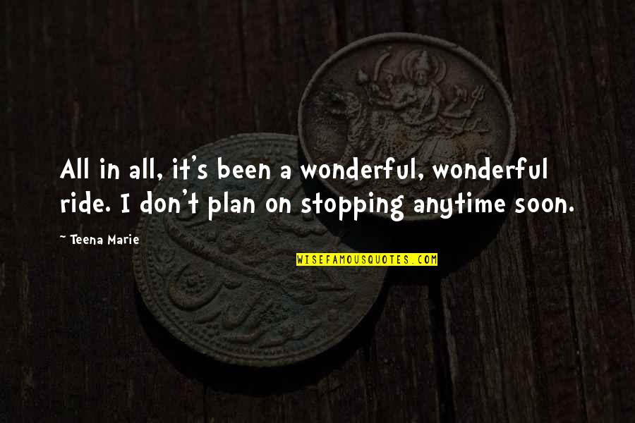 Stultorum Quotes By Teena Marie: All in all, it's been a wonderful, wonderful