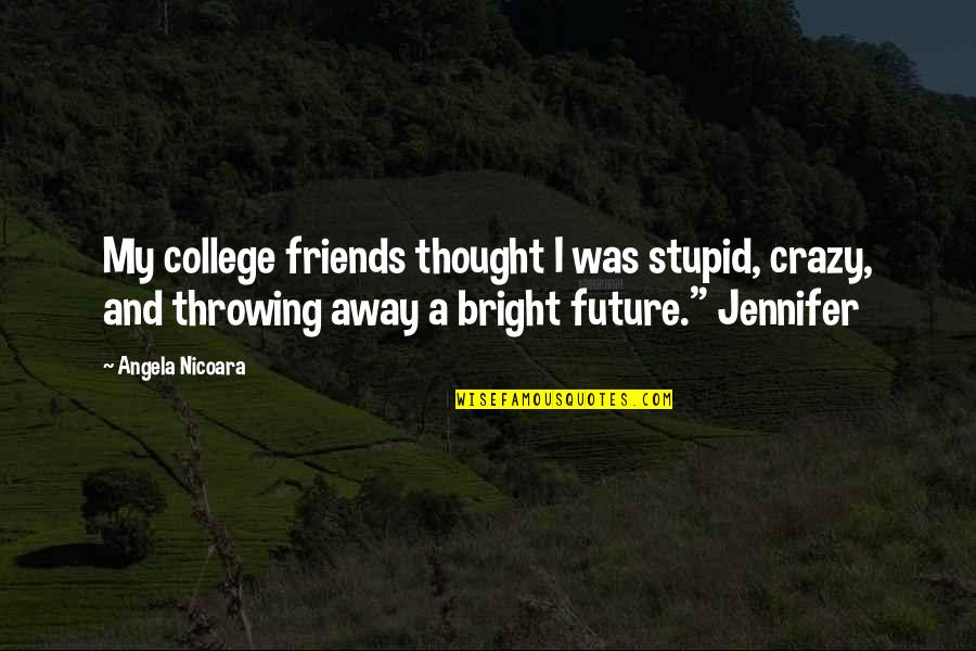Stupid And Crazy Love Quotes By Angela Nicoara: My college friends thought I was stupid, crazy,