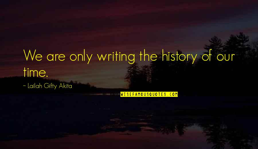 Stupid And Crazy Love Quotes By Lailah Gifty Akita: We are only writing the history of our