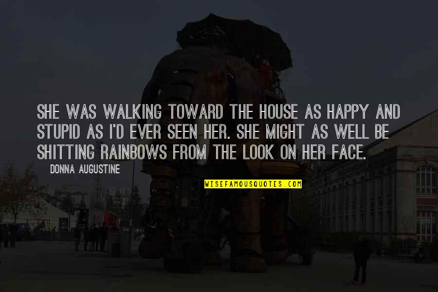 Stupid And Happy Quotes By Donna Augustine: She was walking toward the house as happy