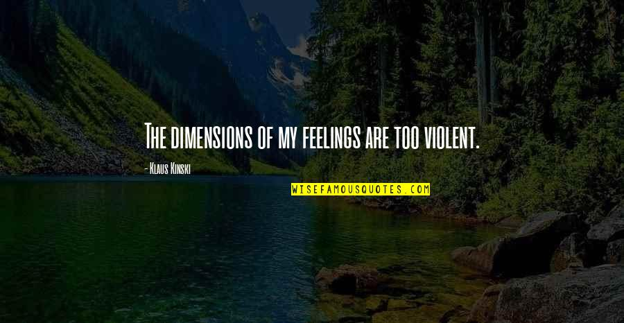 Stupid And Happy Quotes By Klaus Kinski: The dimensions of my feelings are too violent.