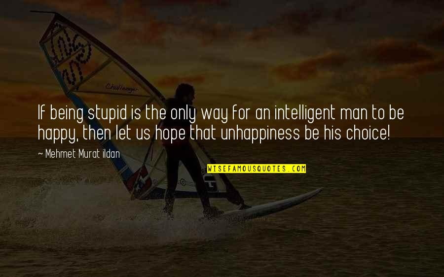 Stupid And Happy Quotes By Mehmet Murat Ildan: If being stupid is the only way for