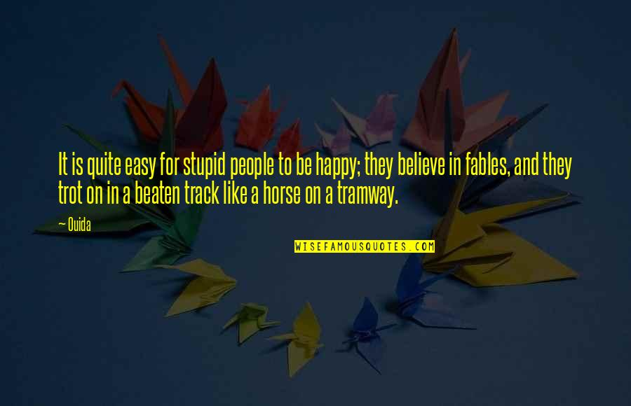 Stupid And Happy Quotes By Ouida: It is quite easy for stupid people to
