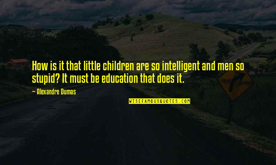 Stupid And Intelligent Quotes By Alexandre Dumas: How is it that little children are so