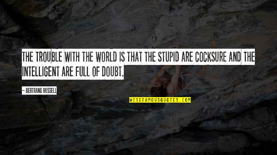 Stupid And Intelligent Quotes By Bertrand Russell: The trouble with the world is that the