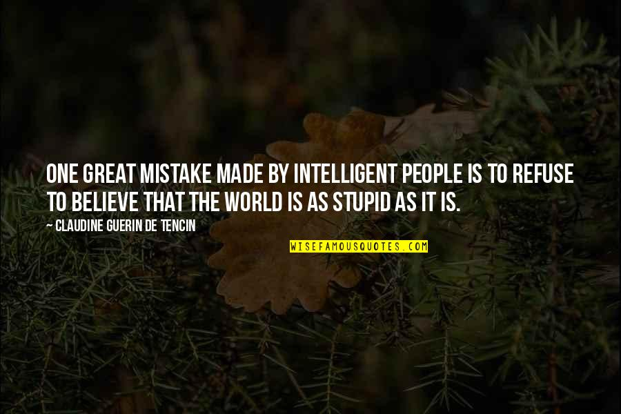 Stupid And Intelligent Quotes By Claudine Guerin De Tencin: One great mistake made by intelligent people is