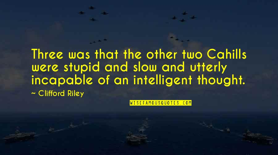 Stupid And Intelligent Quotes By Clifford Riley: Three was that the other two Cahills were