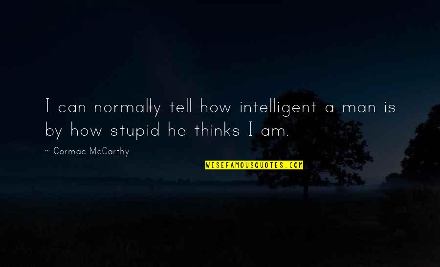Stupid And Intelligent Quotes By Cormac McCarthy: I can normally tell how intelligent a man