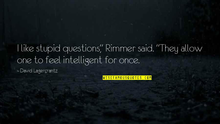 "Stupid And Intelligent Quotes By David Lagercrantz: I like stupid questions,"" Rimmer said. ""They allow"