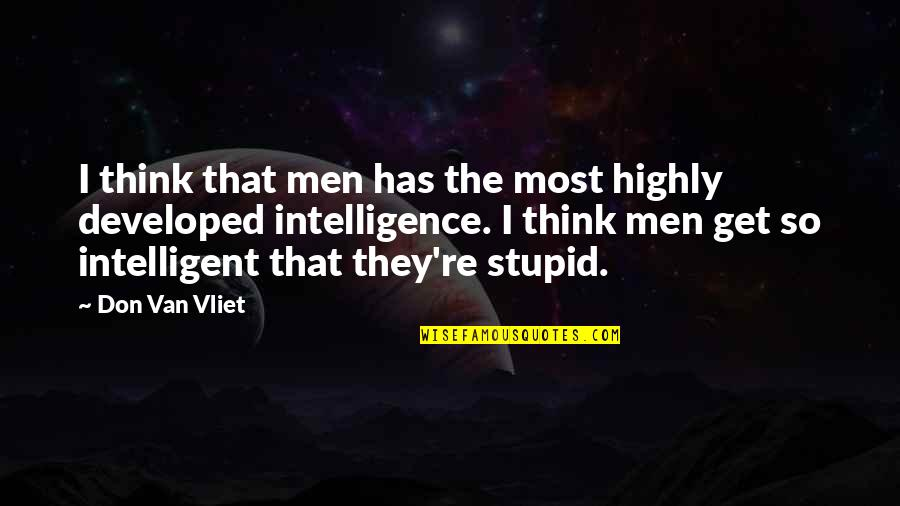Stupid And Intelligent Quotes By Don Van Vliet: I think that men has the most highly