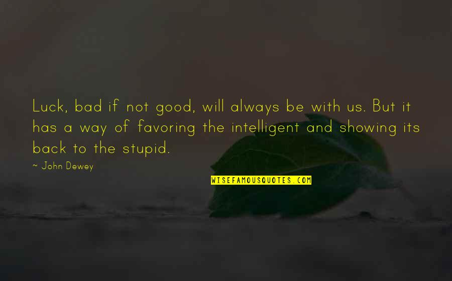 Stupid And Intelligent Quotes By John Dewey: Luck, bad if not good, will always be