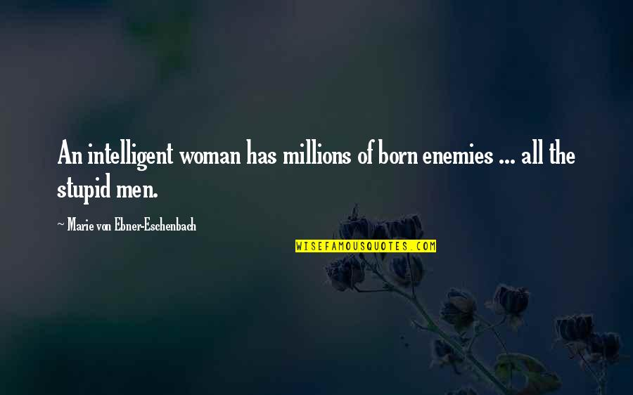 Stupid And Intelligent Quotes By Marie Von Ebner-Eschenbach: An intelligent woman has millions of born enemies
