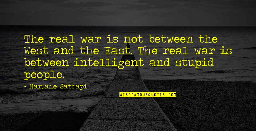 Stupid And Intelligent Quotes By Marjane Satrapi: The real war is not between the West