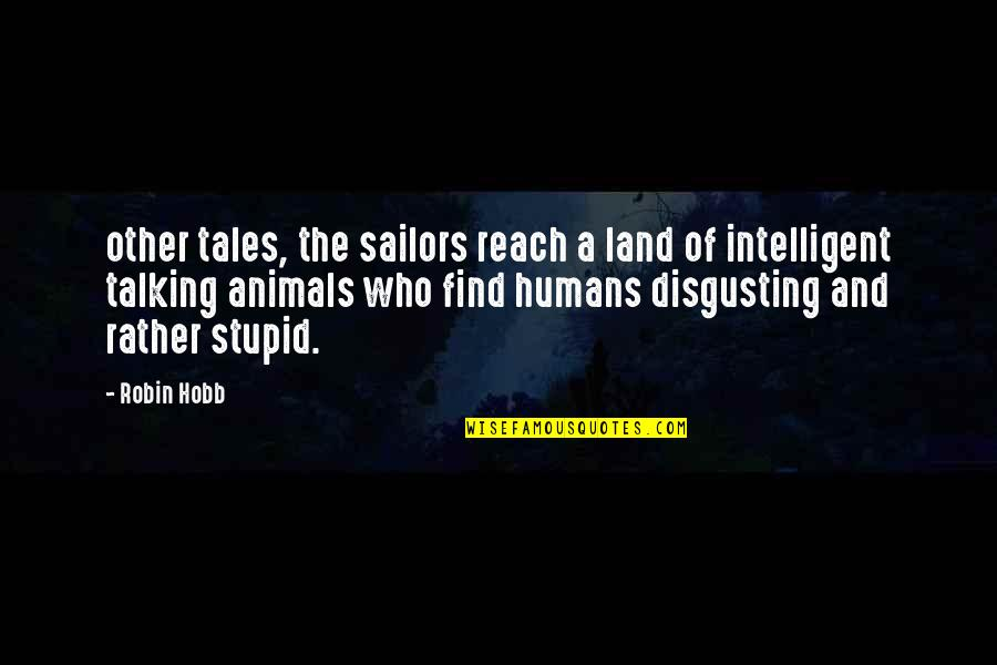 Stupid And Intelligent Quotes By Robin Hobb: other tales, the sailors reach a land of