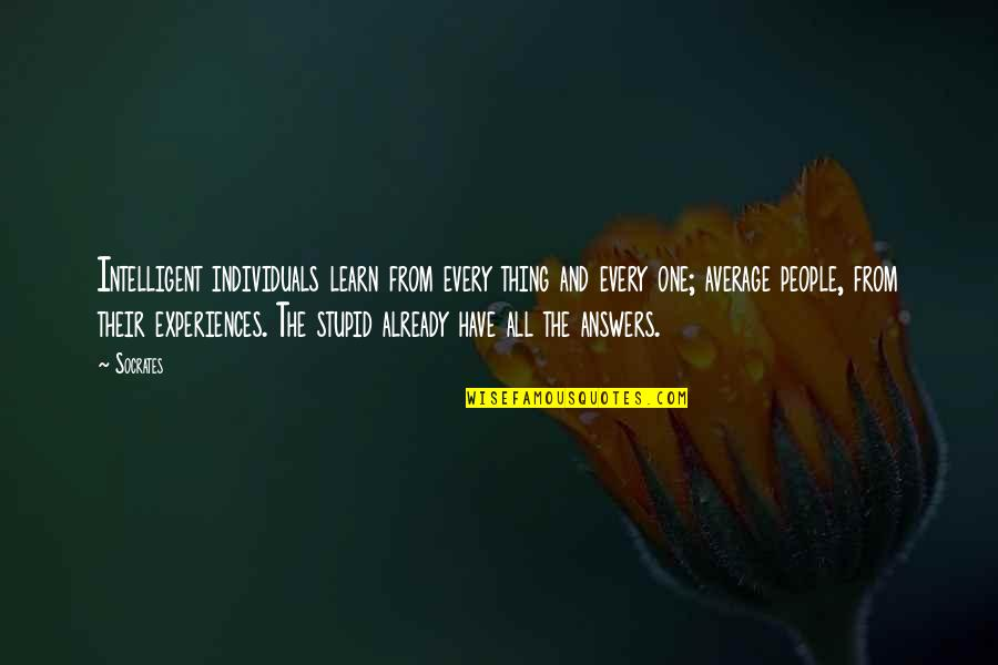 Stupid And Intelligent Quotes By Socrates: Intelligent individuals learn from every thing and every