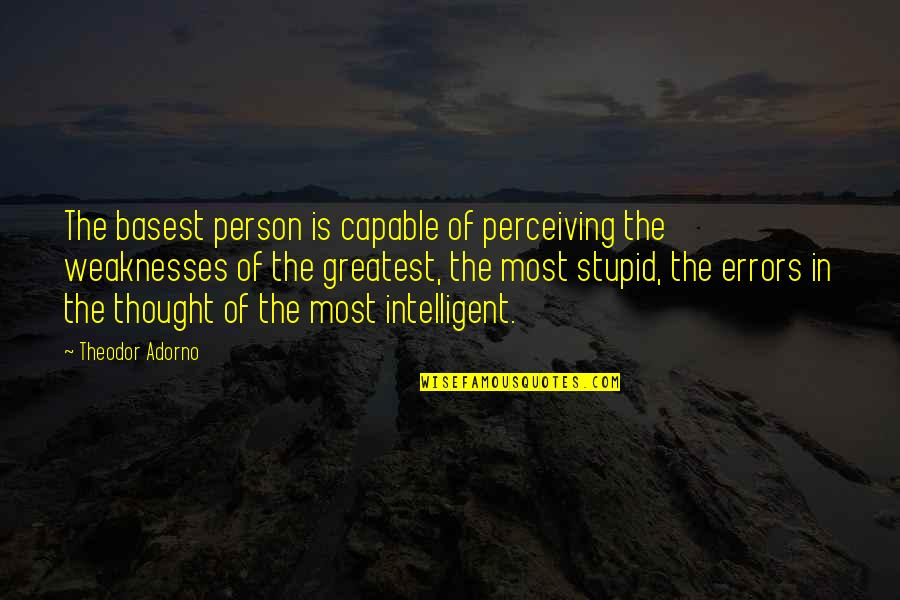 Stupid And Intelligent Quotes By Theodor Adorno: The basest person is capable of perceiving the