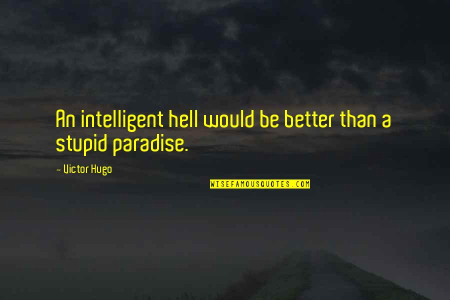 Stupid And Intelligent Quotes By Victor Hugo: An intelligent hell would be better than a