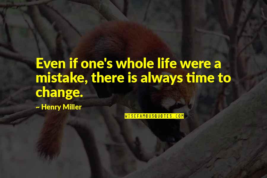 Stupid Bnp Quotes By Henry Miller: Even if one's whole life were a mistake,