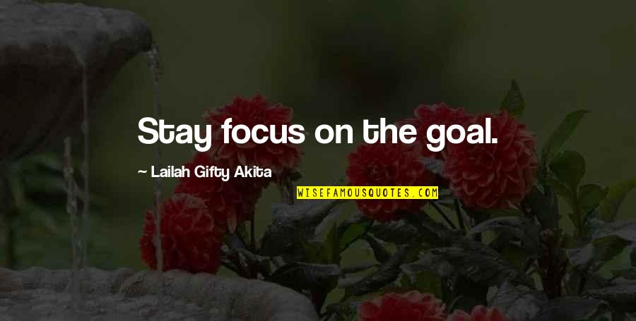 Stupid Bnp Quotes By Lailah Gifty Akita: Stay focus on the goal.