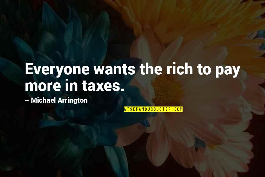 Stupid Bnp Quotes By Michael Arrington: Everyone wants the rich to pay more in