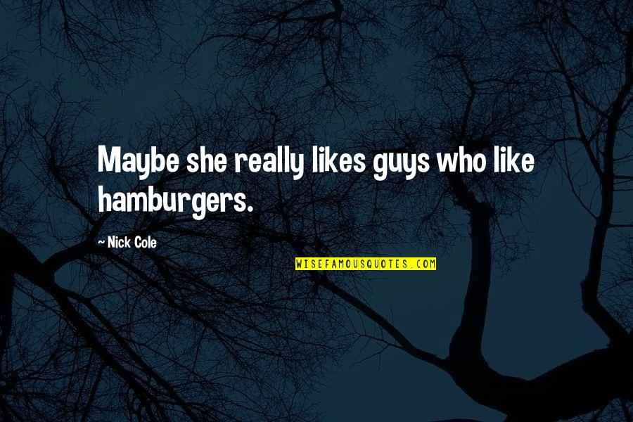 Stupid Bnp Quotes By Nick Cole: Maybe she really likes guys who like hamburgers.
