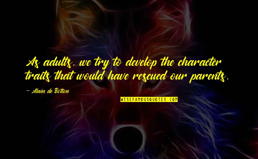 Stupid But Sweet Quotes By Alain De Botton: As adults, we try to develop the character
