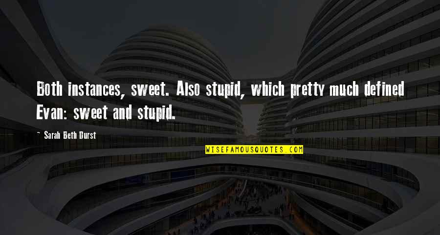 Stupid But Sweet Quotes By Sarah Beth Durst: Both instances, sweet. Also stupid, which pretty much