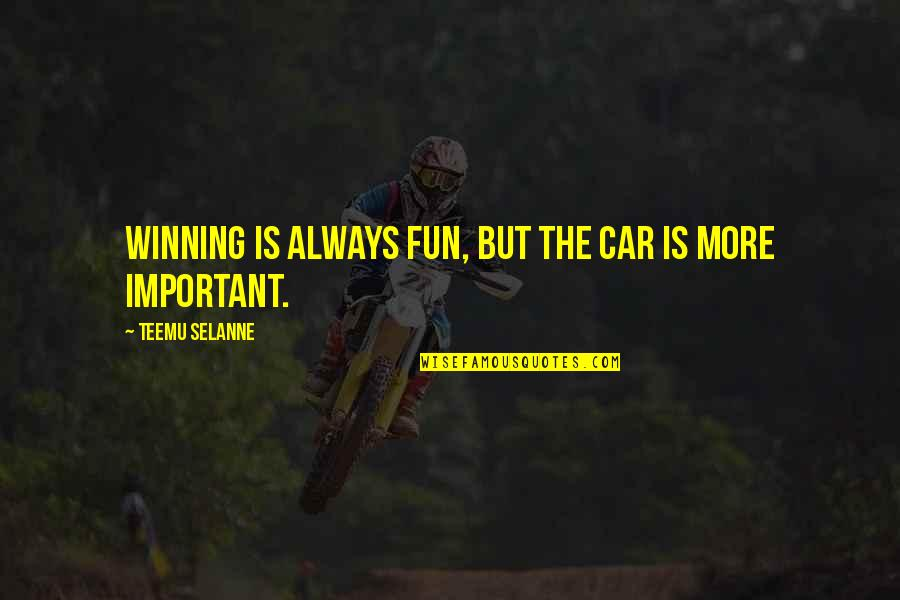 Stupid But Sweet Quotes By Teemu Selanne: Winning is always fun, but the car is