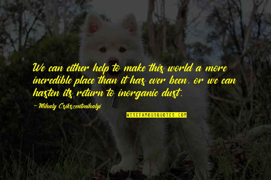 Stupid Cliches Quotes By Mihaly Csikszentmihalyi: We can either help to make this world