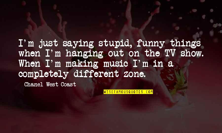 Stupid Funny Things Quotes By Chanel West Coast: I'm just saying stupid, funny things when I'm