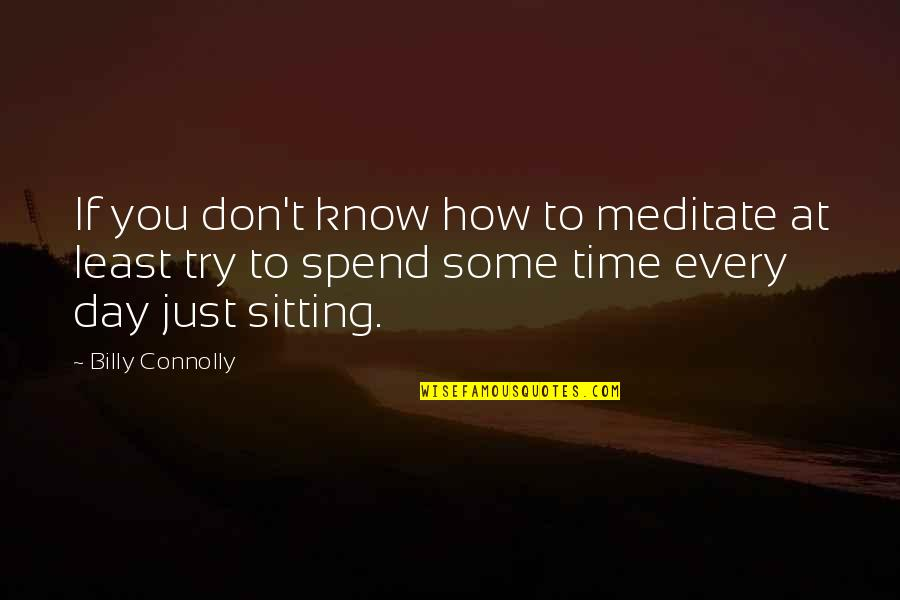 Stupid Journalism Quotes By Billy Connolly: If you don't know how to meditate at