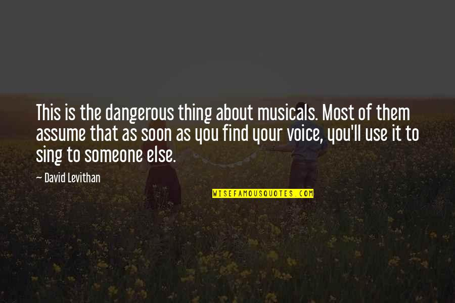 Stupid Journalism Quotes By David Levithan: This is the dangerous thing about musicals. Most