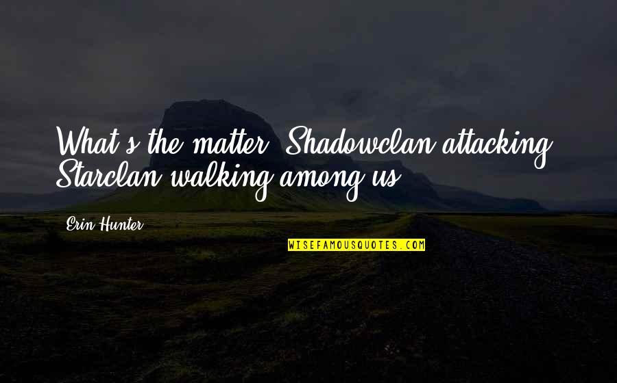 Stupid Journalism Quotes By Erin Hunter: What's the matter? Shadowclan attacking? Starclan walking among