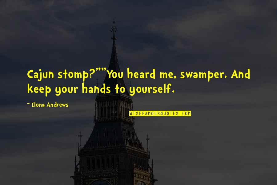 """Stupid Journalism Quotes By Ilona Andrews: Cajun stomp?""""""""You heard me, swamper. And keep your"""