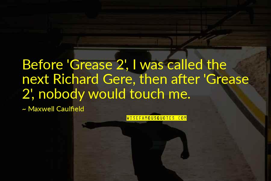 Stupid Journalism Quotes By Maxwell Caulfield: Before 'Grease 2', I was called the next