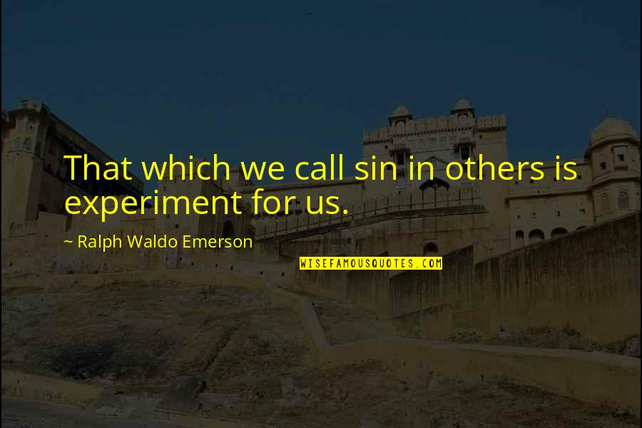 Stupid Journalism Quotes By Ralph Waldo Emerson: That which we call sin in others is