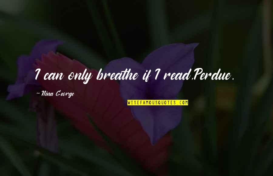 Stupid Referee Quotes By Nina George: I can only breathe if I read,Perdue.