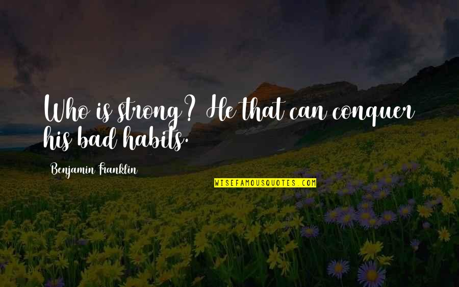 Stupid Thought Of The Day Quotes By Benjamin Franklin: Who is strong? He that can conquer his
