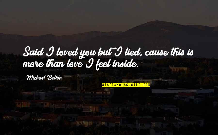 Stupid Thought Of The Day Quotes By Michael Bolton: Said I loved you but I lied, cause