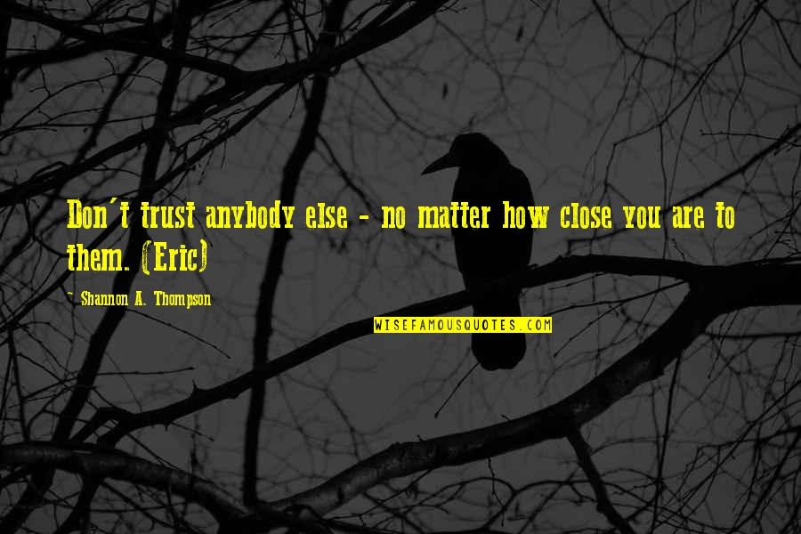 Stupid Thought Of The Day Quotes By Shannon A. Thompson: Don't trust anybody else - no matter how