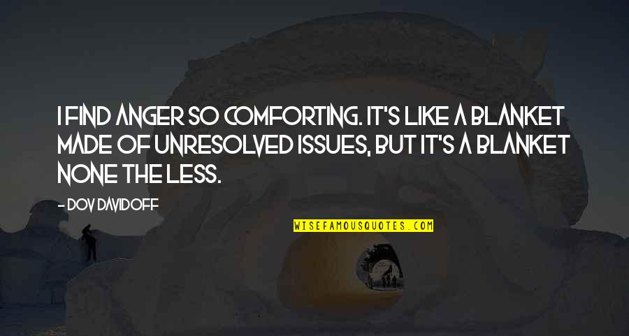 Stupid Voters Quotes By Dov Davidoff: I find anger so comforting. It's like a
