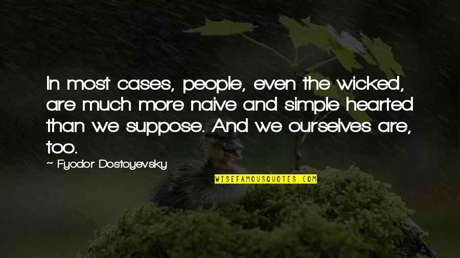 Stupid Voters Quotes By Fyodor Dostoyevsky: In most cases, people, even the wicked, are