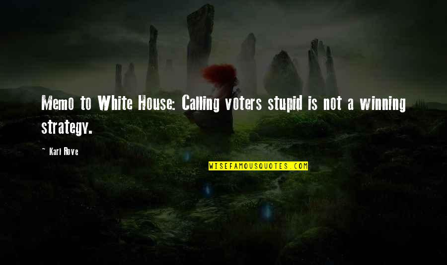 Stupid Voters Quotes By Karl Rove: Memo to White House: Calling voters stupid is