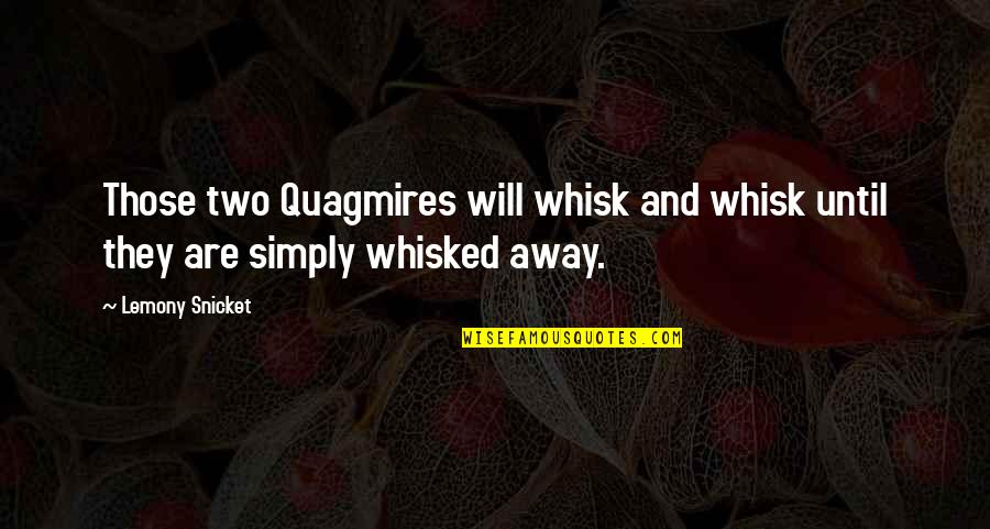 Stupid Voters Quotes By Lemony Snicket: Those two Quagmires will whisk and whisk until