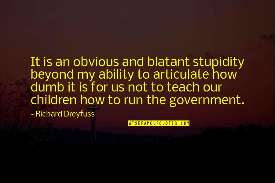 Stupidity In Government Quotes By Richard Dreyfuss: It is an obvious and blatant stupidity beyond